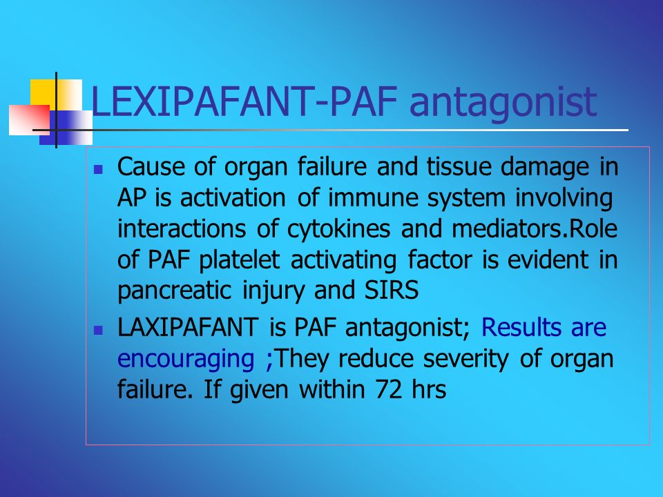 LEXIPAFANT-PAF antagonist Cause of organ failure and tissue damage in AP is activation of immune system involving interactions of cytokines and mediat