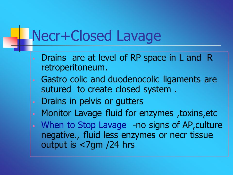 Necr+Closed Lavage Drains are at level of RP space in L and R retroperitoneum. Gastro colic and duodenocolic ligaments are sutured to create closed sy