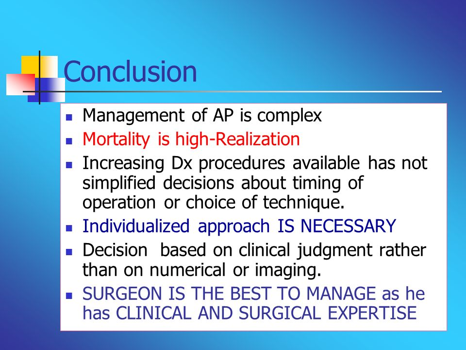 Conclusion Management of AP is complex Mortality is high-Realization Increasing Dx procedures available has not simplified decisions about timing of o