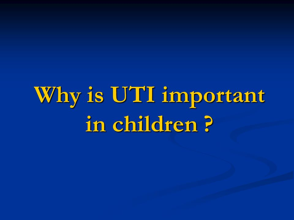 Why is UTI important in children ?