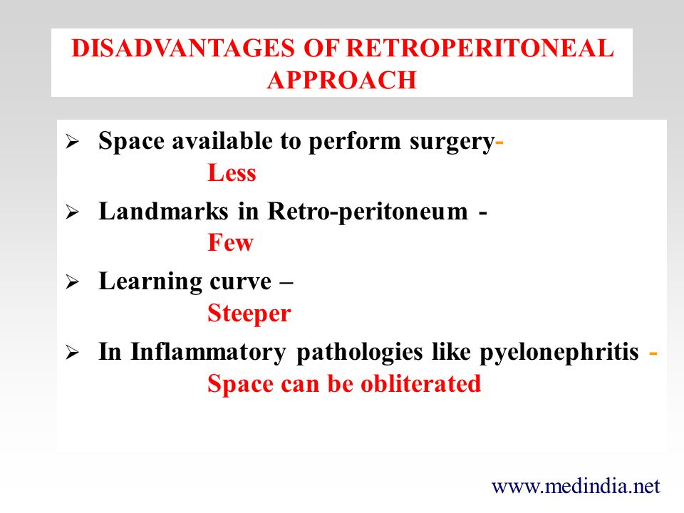 www.medindia.net DISADVANTAGES OF RETROPERITONEAL APPROACH Space available to perform surgery- Less Landmarks in Retro-peritoneum - Few Learning curve