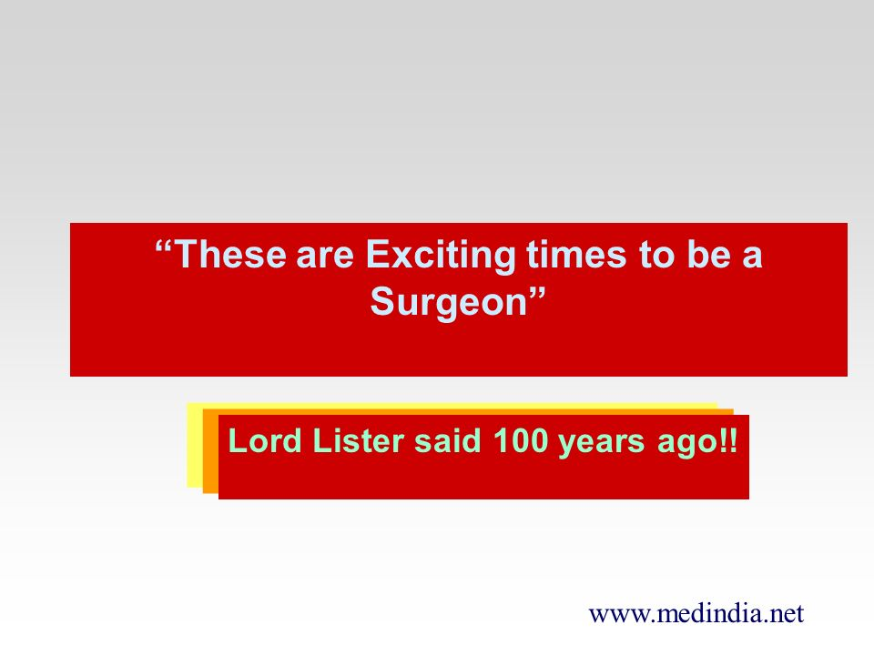www.medindia.net These are Exciting times to be a Surgeon Lord Lister said 100 years ago!!
