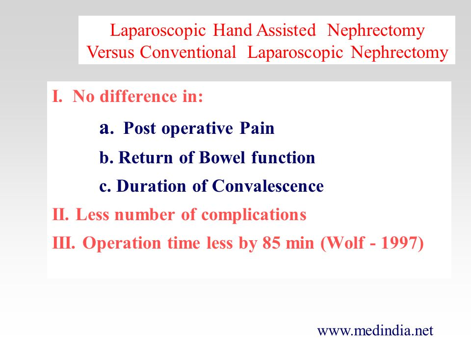 www.medindia.net I. No difference in: a. Post operative Pain b. Return of Bowel function c. Duration of Convalescence II. Less number of complications