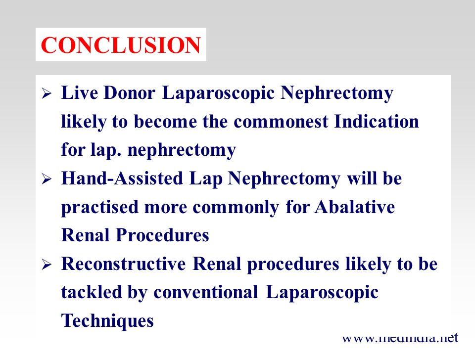 www.medindia.net CONCLUSION Live Donor Laparoscopic Nephrectomy likely to become the commonest Indication for lap. nephrectomy Hand-Assisted Lap Nephr