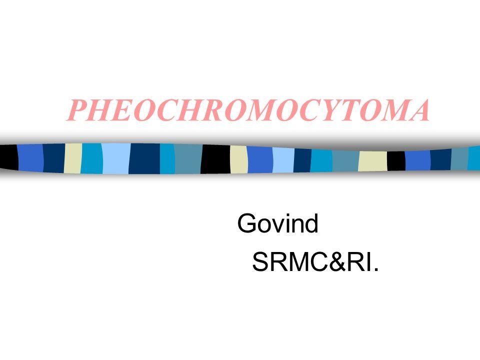 PHEOCHROMOCYTOMA Govind SRMC&RI.