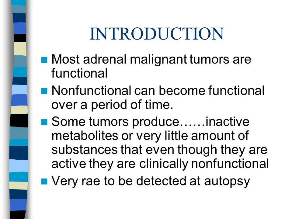 INTRODUCTION Most adrenal malignant tumors are functional Nonfunctional can become functional over a period of time.
