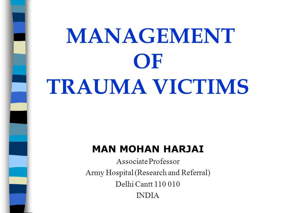 MANAGEMENT OF TRAUMA VICTIMS MAN MOHAN HARJAI Associate Professor Army Hospital (Research and Referral) Delhi Cantt 110 010 INDIA