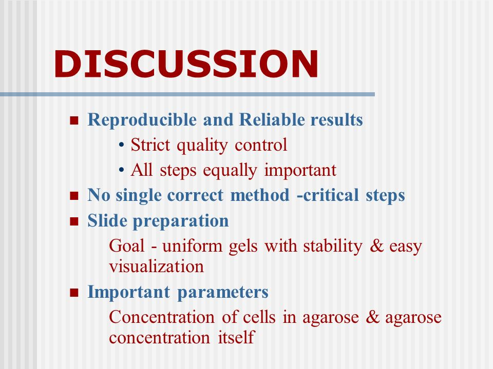 DISCUSSION Reproducible and Reliable results Strict quality control All steps equally important No single correct method -critical steps Slide prepara