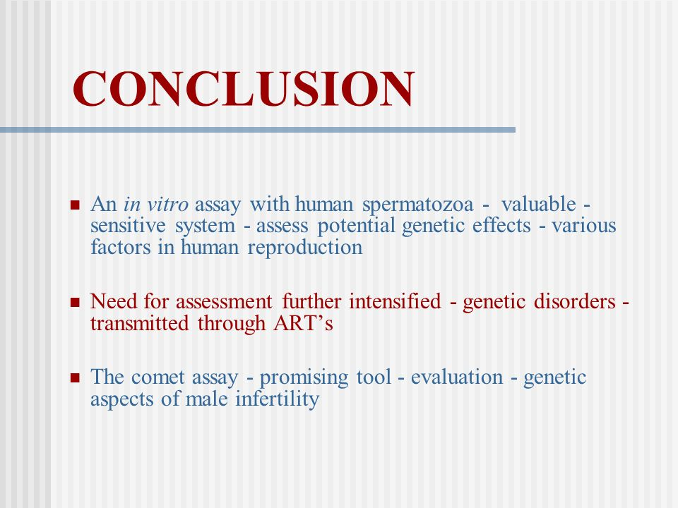 CONCLUSION An in vitro assay with human spermatozoa - valuable - sensitive system - assess potential genetic effects - various factors in human reprod