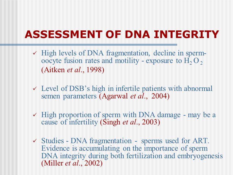 ASSESSMENT OF DNA INTEGRITY High levels of DNA fragmentation, decline in sperm- oocyte fusion rates and motility - exposure to H 2 O 2 (Aitken et al.,