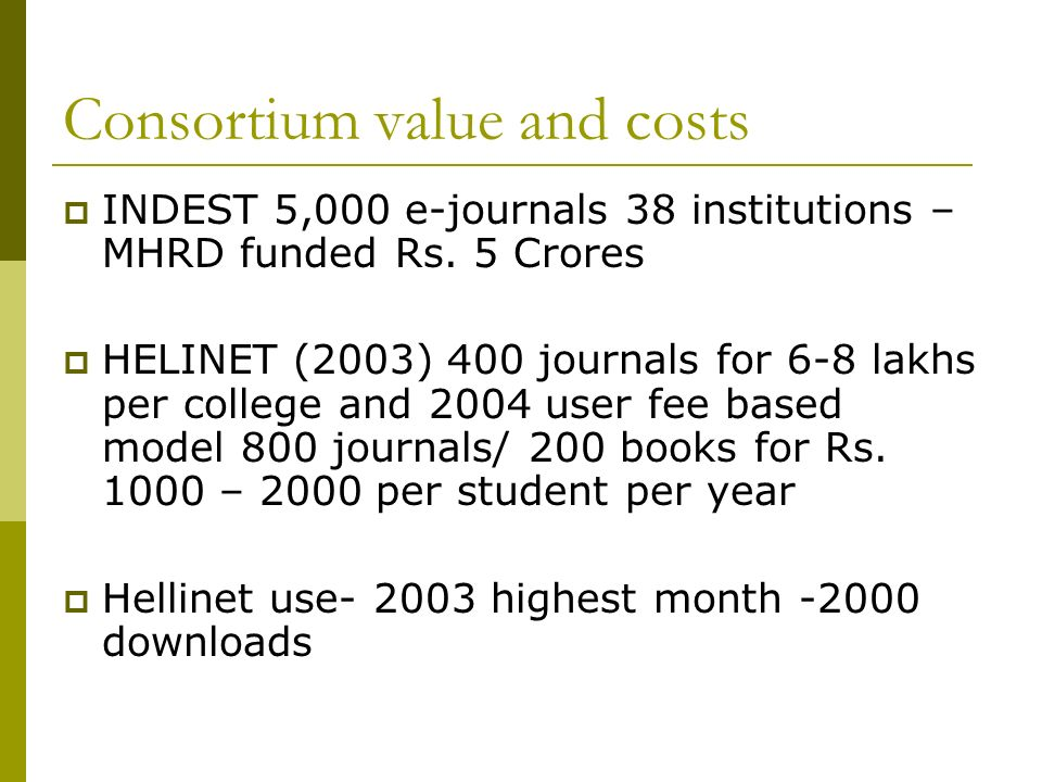 Consortium value and costs INDEST 5,000 e-journals 38 institutions – MHRD funded Rs.