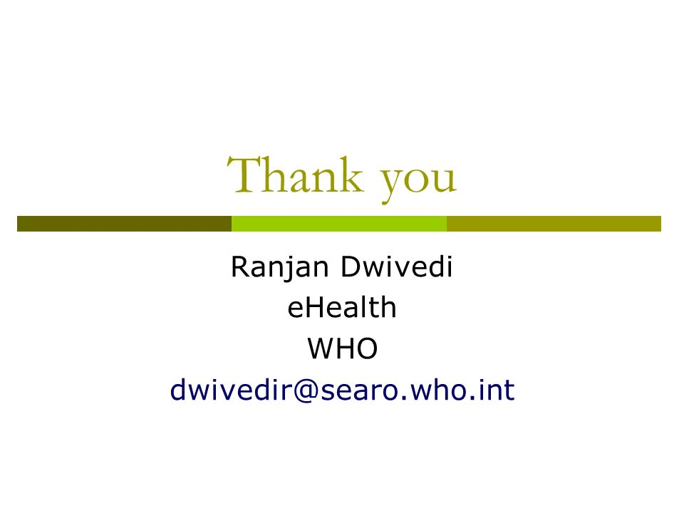 Thank you Ranjan Dwivedi eHealth WHO dwivedir@searo.who.int