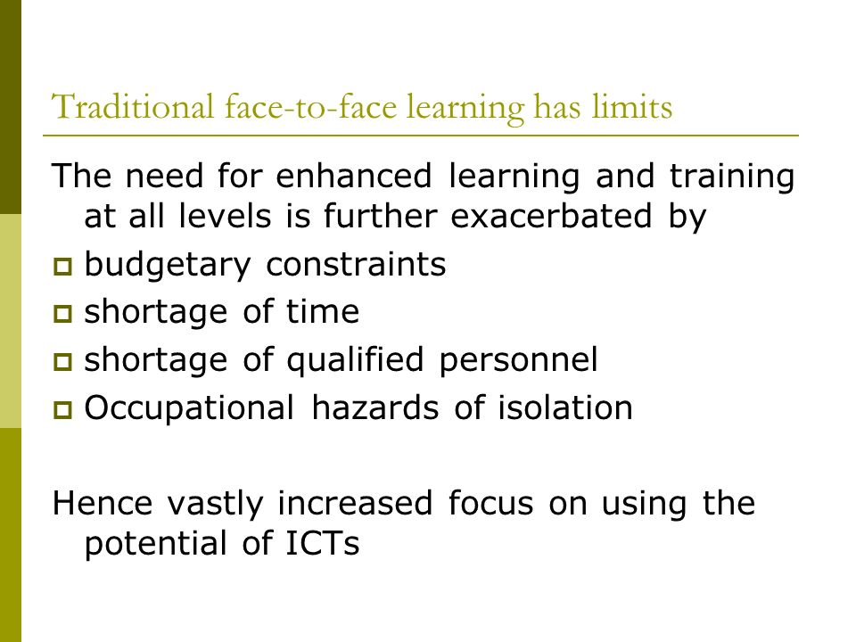 Changed paradigm of educational methodology Practical (informal learning activities) Pedagogic (formal learning activities): Educational support system in new communication medium Social support as e-learners (including on-line learners) often feel isolated when using e- learning methodology Hence socio-technical aspects necessary in design to prevent de-motivation and participant withdrawal from e-learning programme
