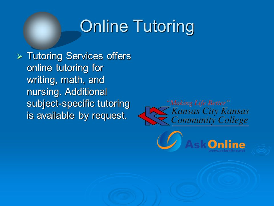 Online Tutoring Tutoring Services offers online tutoring for writing, math, and nursing.