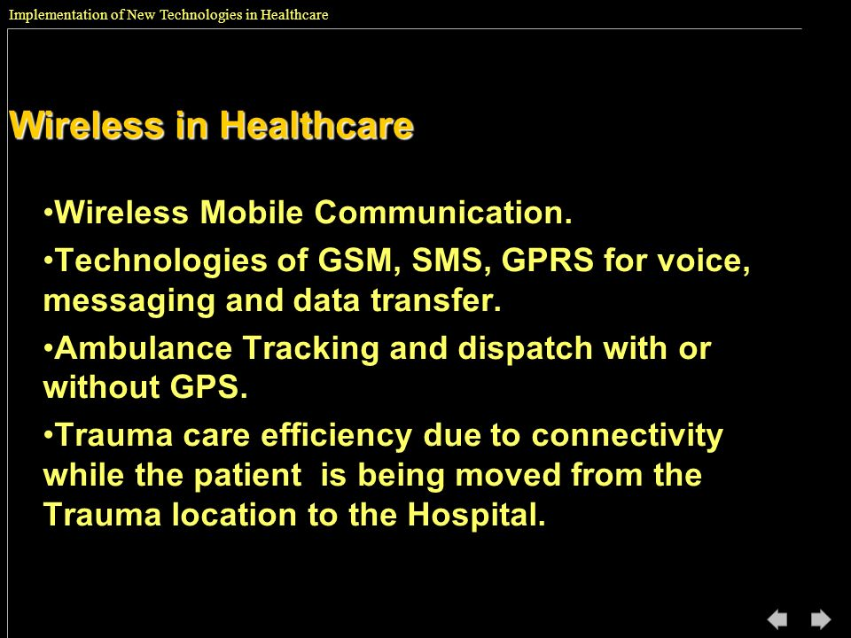 Implementation of New Technologies in Healthcare Wireless in Healthcare Wireless Mobile Communication. Technologies of GSM, SMS, GPRS for voice, messa