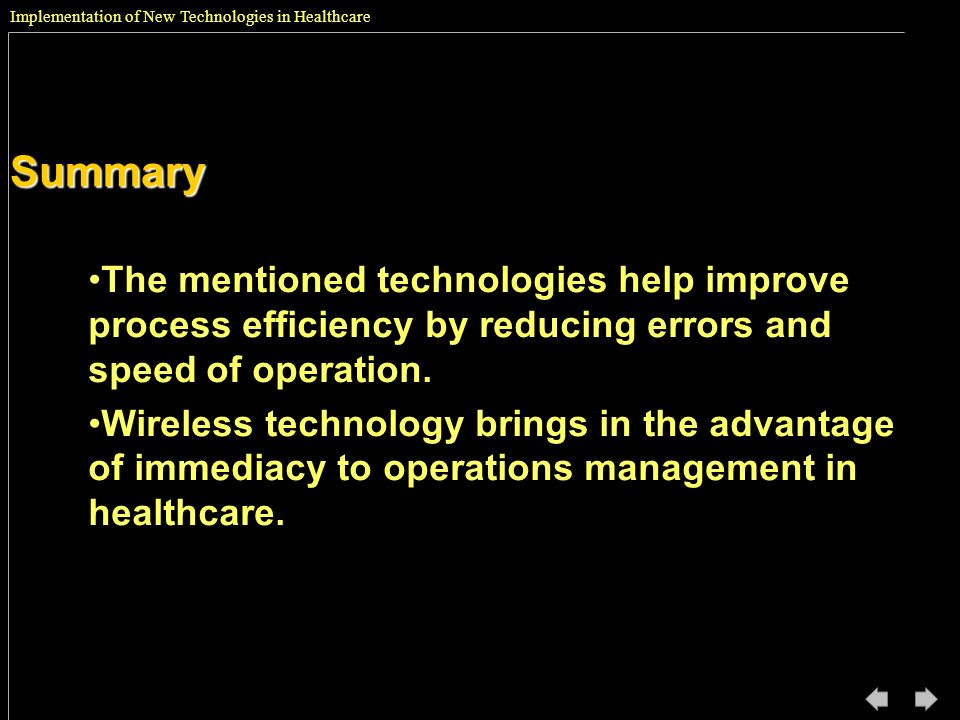 Implementation of New Technologies in HealthcareSummary The mentioned technologies help improve process efficiency by reducing errors and speed of ope