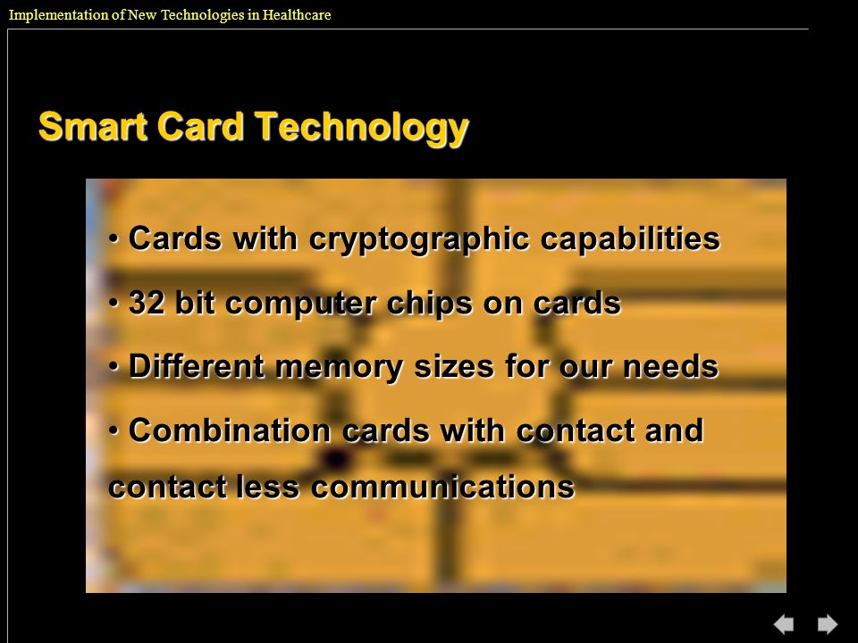Implementation of New Technologies in Healthcare Smart Card Technology Cards with cryptographic capabilities Cards with cryptographic capabilities 32