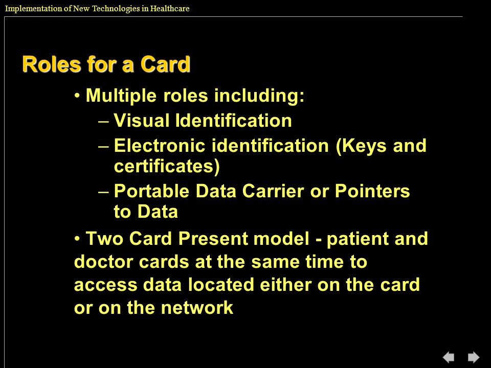 Implementation of New Technologies in Healthcare Roles for a Card Multiple roles including: –Visual Identification –Electronic identification (Keys an