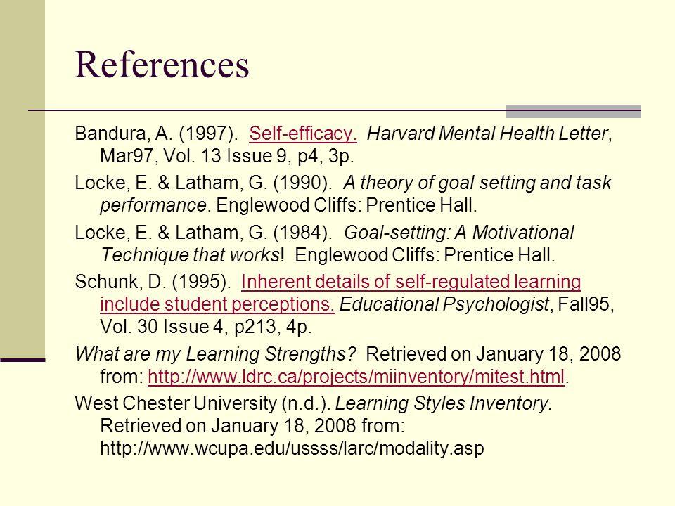 References Bandura, A. (1997). Self-efficacy. Harvard Mental Health Letter, Mar97, Vol. 13 Issue 9, p4, 3p.Self-efficacy. Locke, E. & Latham, G. (1990