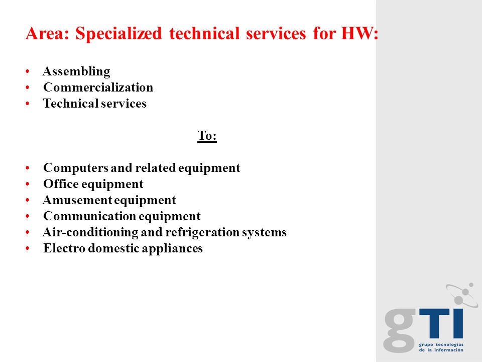 Area: Specialized technical services for HW: Assembling Commercialization Technical services To: Computers and related equipment Office equipment Amus