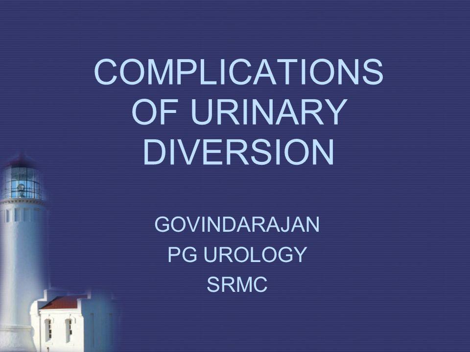COMPLICATIONS OF URINARY DIVERSION GOVINDARAJAN PG UROLOGY SRMC