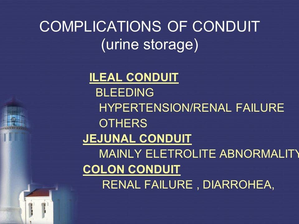 COMPLICATIONS OF CONDUIT (urine storage) ILEAL CONDUIT BLEEDING HYPERTENSION/RENAL FAILURE OTHERS JEJUNAL CONDUIT MAINLY ELETROLITE ABNORMALITY COLON