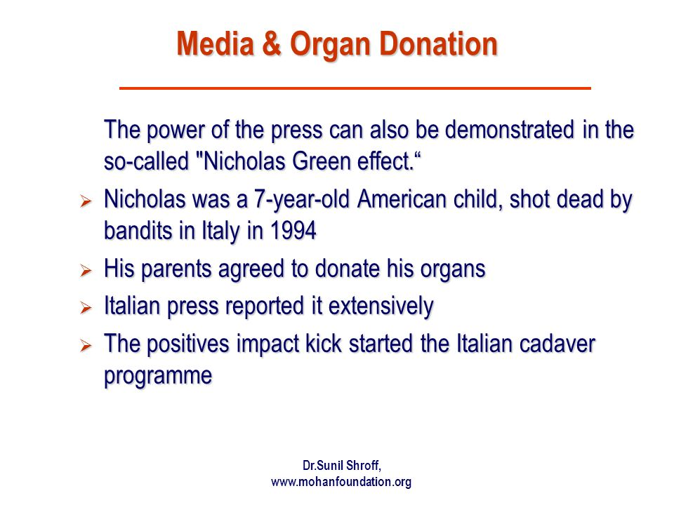 Dr.Sunil Shroff, www.mohanfoundation.org Media & Organ Donation The power of the press can also be demonstrated in the so-called Nicholas Green effect.