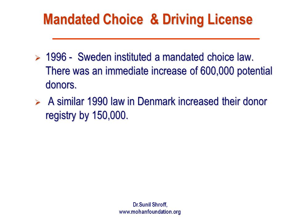 Dr.Sunil Shroff, www.mohanfoundation.org Mandated Choice & Driving License 1996 - Sweden instituted a mandated choice law.