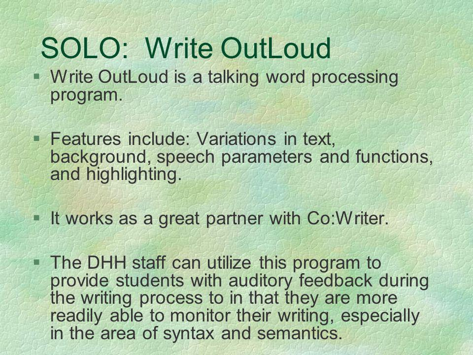 SOLO: Write OutLoud Write OutLoud is a talking word processing program.