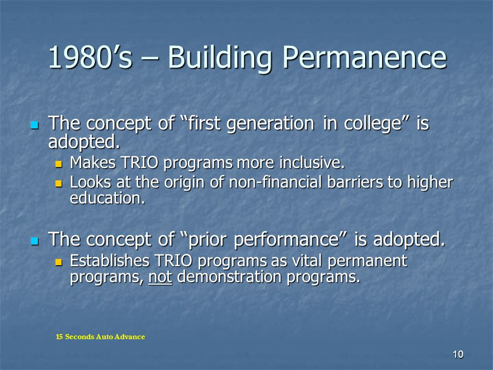 10 1980s – Building Permanence The concept of first generation in college is adopted. The concept of first generation in college is adopted. Makes TRI