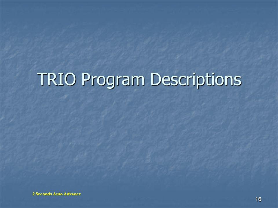 16 TRIO Program Descriptions 2 Seconds Auto Advance