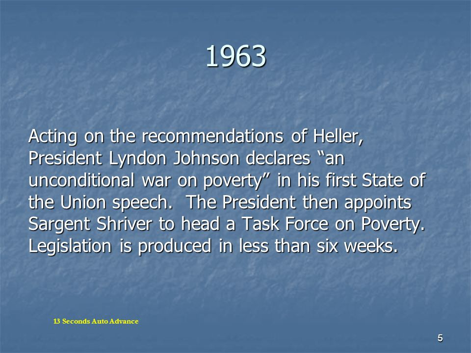 5 1963 Acting on the recommendations of Heller, President Lyndon Johnson declares an unconditional war on poverty in his first State of the Union spee