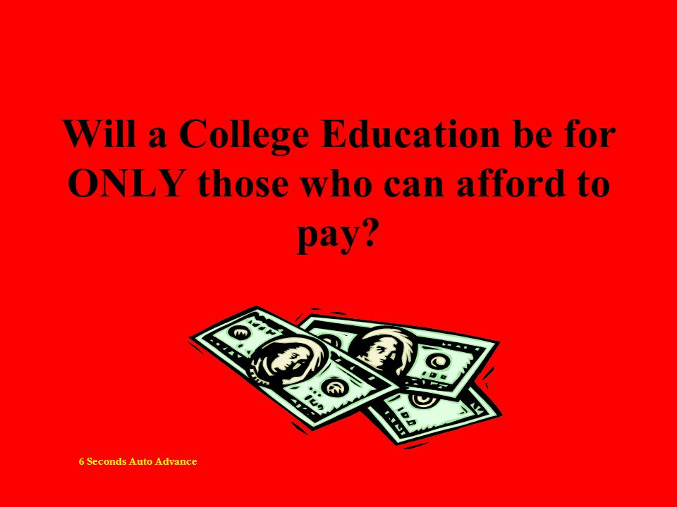 Will a College Education be for ONLY those who can afford to pay 6 Seconds Auto Advance