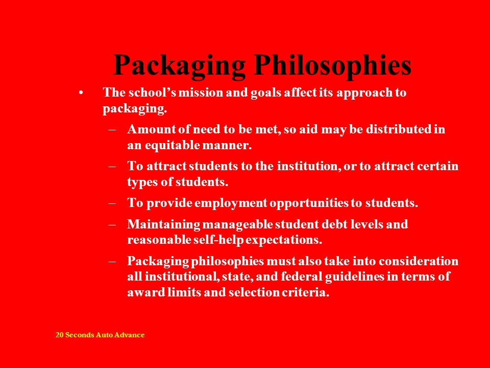 Packaging Philosophies The schools mission and goals affect its approach to packaging. –Amount of need to be met, so aid may be distributed in an equi