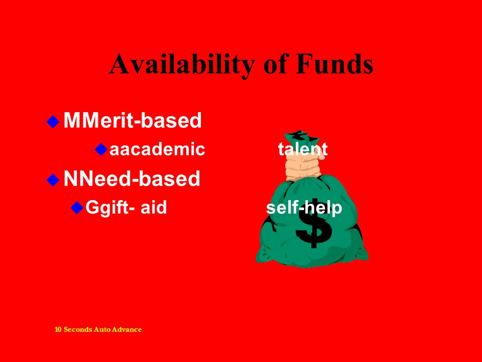 Availability of Funds MMerit-based aacademic talent NNeed-based Ggift- aid self-help 10 Seconds Auto Advance
