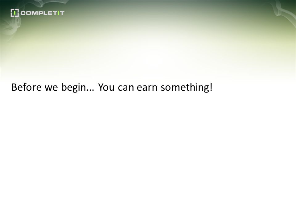 Before we begin... You can earn something!