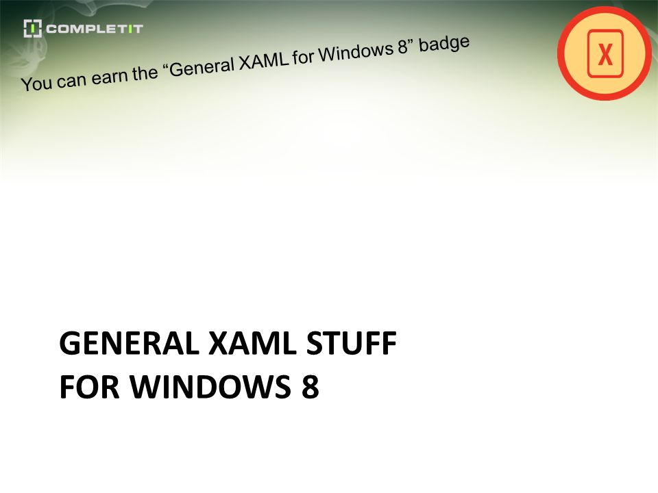 GENERAL XAML STUFF FOR WINDOWS 8 You can earn the General XAML for Windows 8 badge