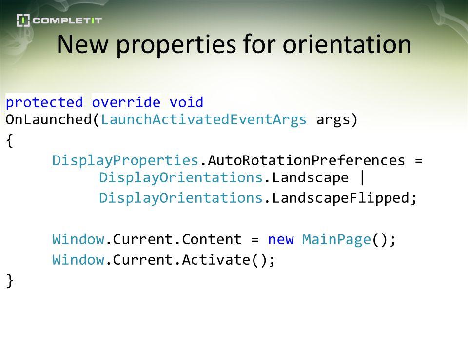 New properties for orientation protected override void OnLaunched(LaunchActivatedEventArgs args) { DisplayProperties.AutoRotationPreferences = Display
