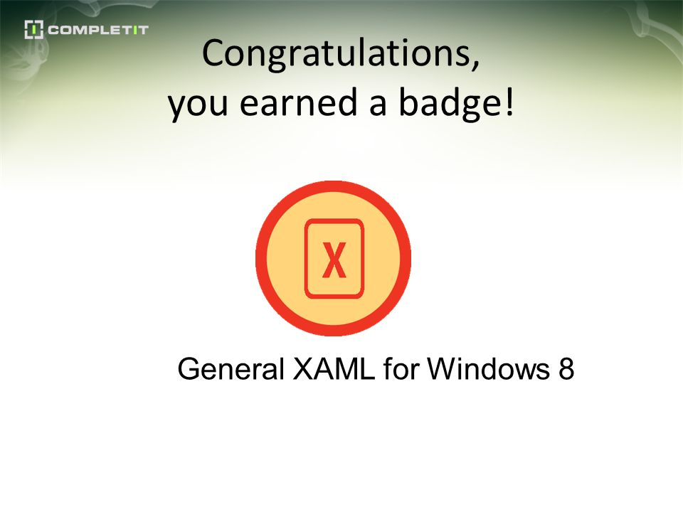 Congratulations, you earned a badge! General XAML for Windows 8