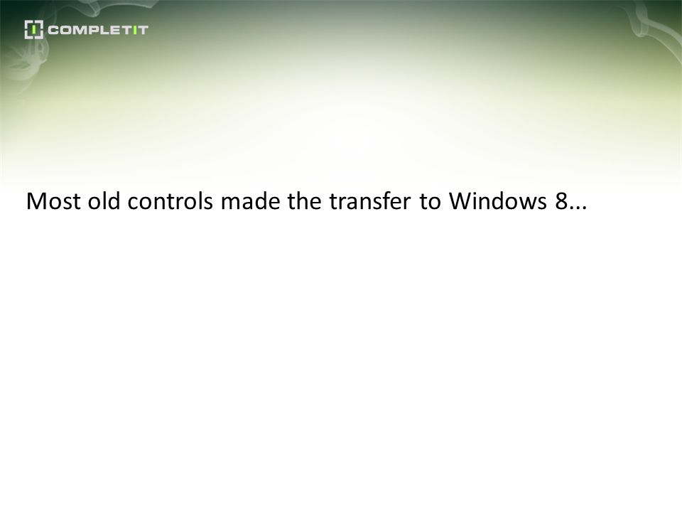 Most old controls made the transfer to Windows 8...