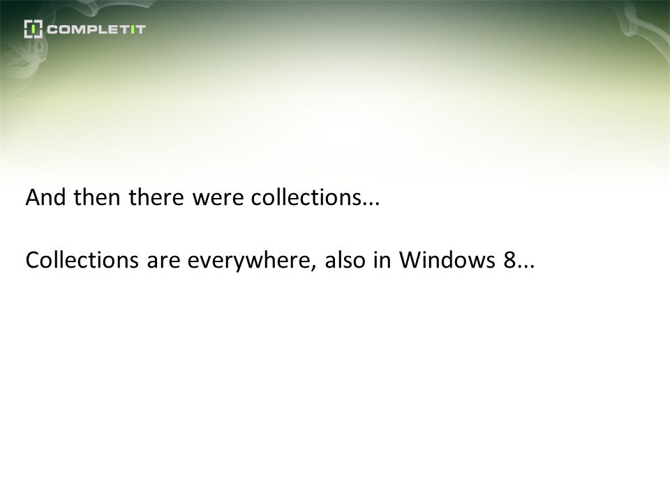 And then there were collections... Collections are everywhere, also in Windows 8...