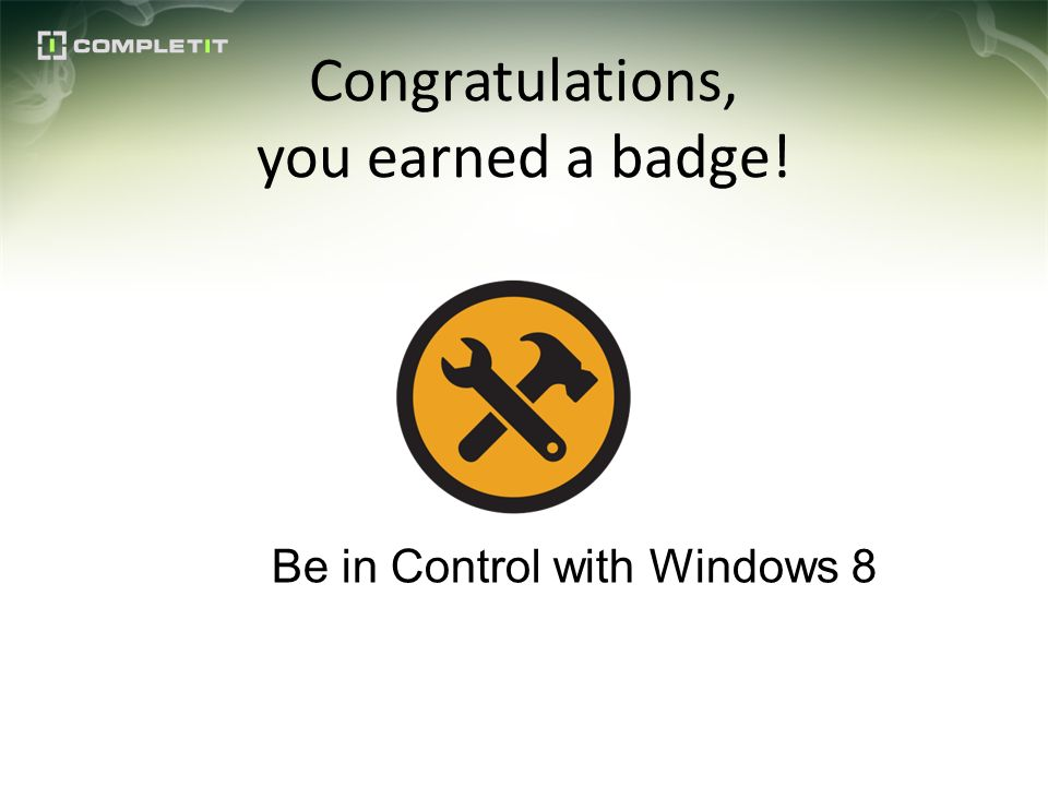 Congratulations, you earned a badge! Be in Control with Windows 8