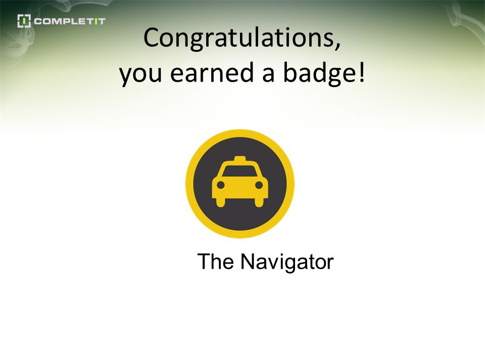 Congratulations, you earned a badge! The Navigator