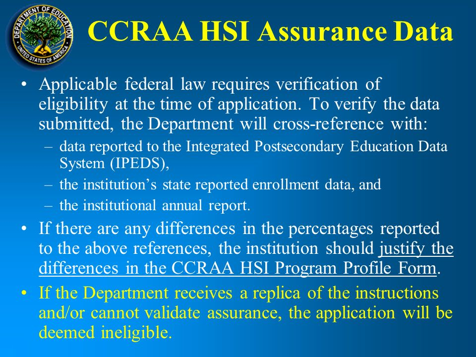 CCRAA HSI Assurance Data Applicable federal law requires verification of eligibility at the time of application.
