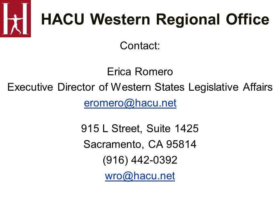 HACU Western Regional Office Contact: Erica Romero Executive Director of Western States Legislative Affairs eromero@hacu.net 915 L Street, Suite 1425 Sacramento, CA 95814 (916) 442-0392 wro@hacu.net
