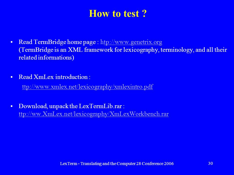 LexTerm - Translating and the Computer 28 Conference 2006 30 How to test .
