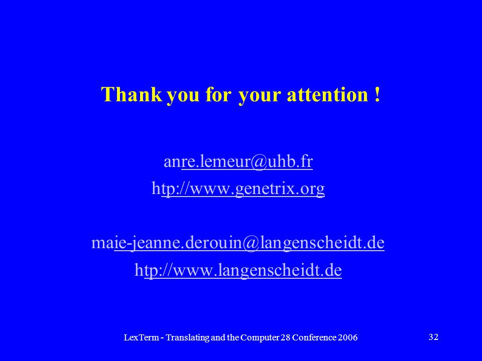LexTerm - Translating and the Computer 28 Conference 2006 32 Thank you for your attention .