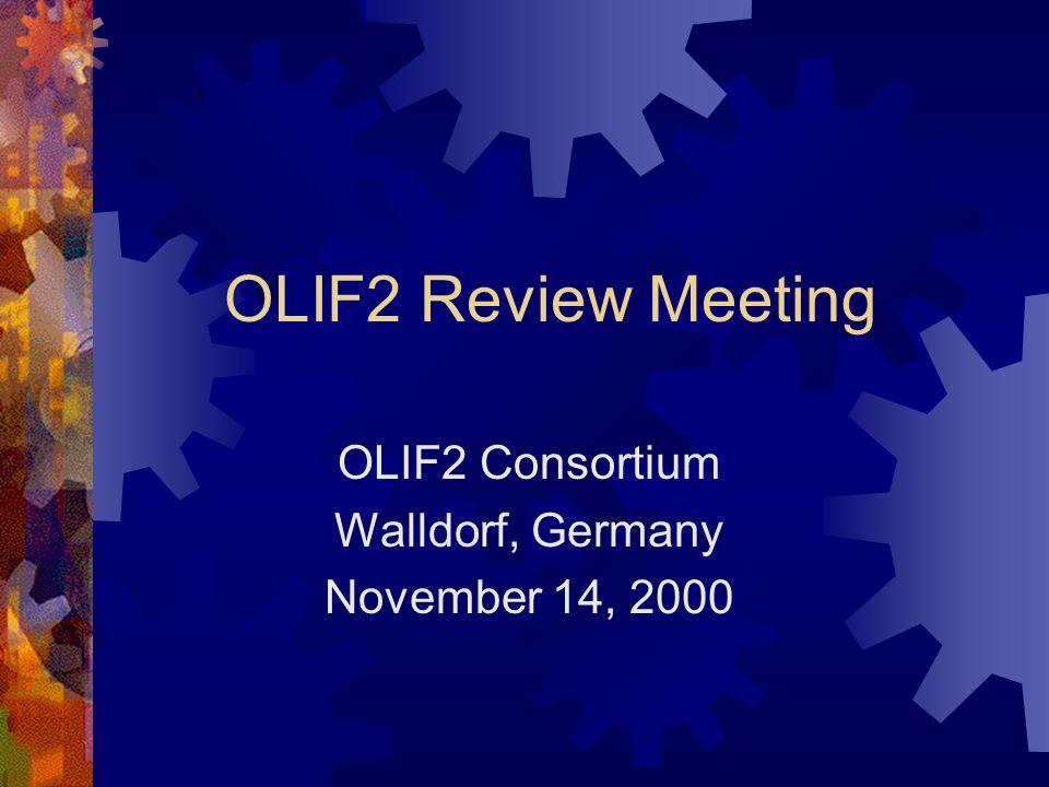 OLIF2 Review Meeting OLIF2 Consortium Walldorf, Germany November 14, 2000