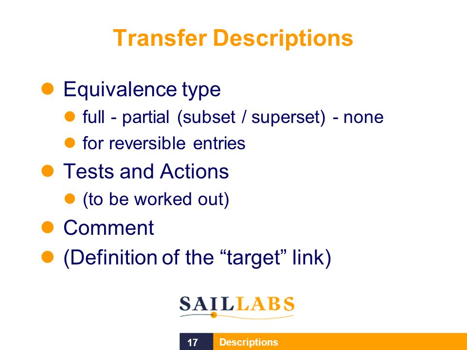 17 Descriptions Transfer Descriptions Equivalence type full - partial (subset / superset) - none for reversible entries Tests and Actions (to be worked out) Comment (Definition of the target link)
