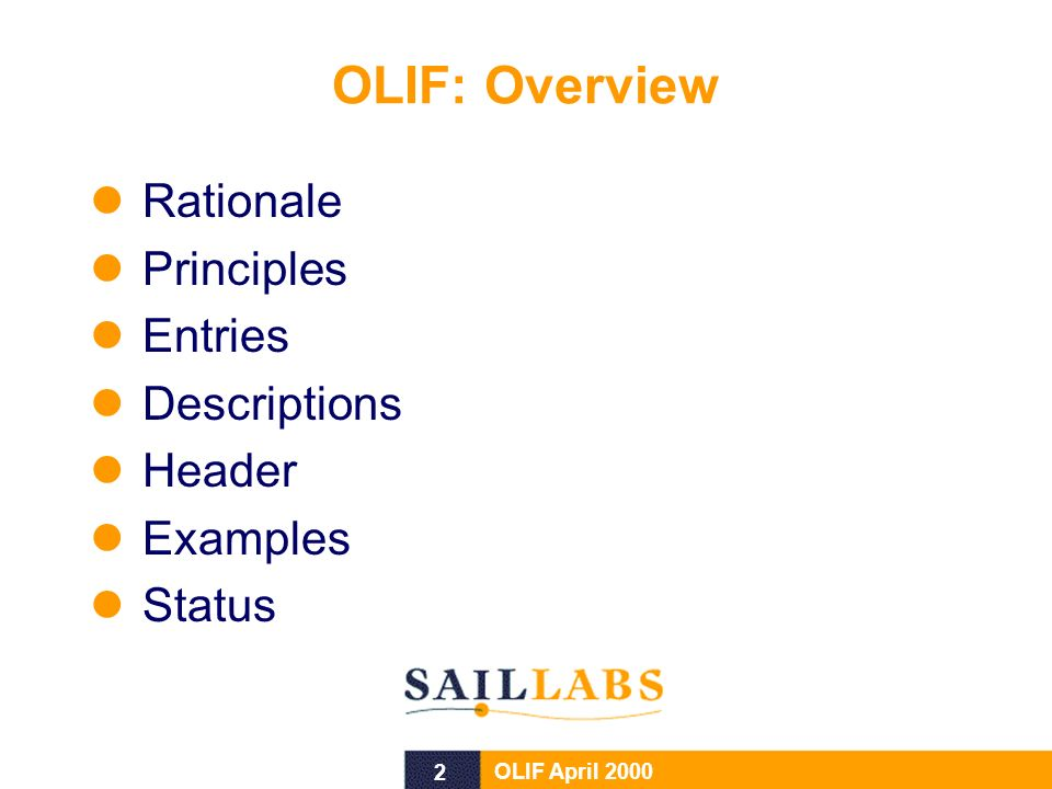 2 OLIF April 2000 OLIF: Overview Rationale Principles Entries Descriptions Header Examples Status